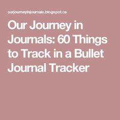 Our Journey in Journals: 60 Things to Track in a Bullet Journal Tracker