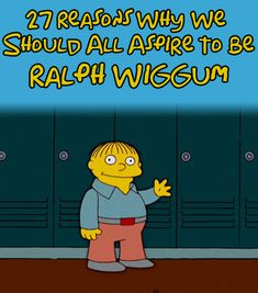 27 Reasons Why We Should All Aspire To Be Ralph Wiggum | I Love Ralph!