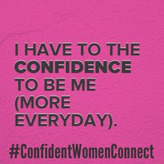 Daily Affirmation: I have the confidence to be ME. #ConfidentWomenConnect