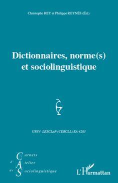 Dictionnaires, normes(s) et sociolinguistique / Chirstophe Rey et Philippe Reynés (éd.) Publicación Paris : L'Harmattan, cop. 2012