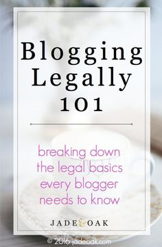 Blogging Legally 101 - Don't be in the dark about blogging legal basics anymore! Learn what you need to know NOW to avoid legal pitfalls in the future!   http://www.jadeoak.com/
