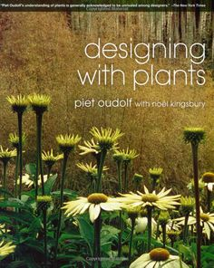 Designing With Plants - Piet Oudolf with Noel Kingsbury