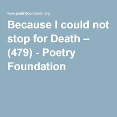 Because I could not stop for Death – (479) - Poetry Foundation