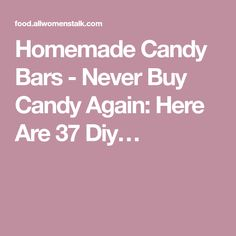 Homemade Candy Bars - Never Buy Candy Again: Here Are 37 Diy…
