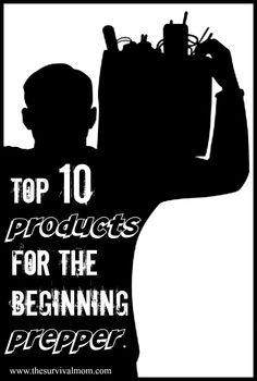 Top 10 Products for the Beginning Prepper. Just get started!   www.TheSurvivalMom.com