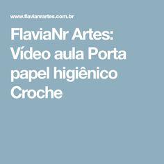 FlaviaNr Artes: Vídeo aula Porta papel higiênico Croche