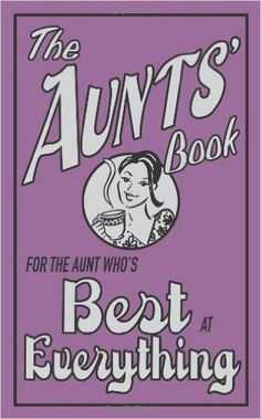"""The Aunts' Book by Caroline Hughes - Published by Michael O'Mara Books and subtitled """"For the Aunt who's best at everything"""", The Aunts' Book will bring a smile to many a woman's face who has nieces and nephews but no offspring of her own. Best Auntie Ever, Crazy Aunt, Like A Mom, Magic Words, My Little Baby, Niece And Nephew, Family Love, Book Worms, Just In Case"""