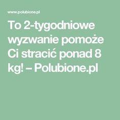To 2-tygodniowe wyzwanie pomoże Ci stracić ponad 8 kg! – Polubione.pl Smoothies, Food And Drink, Drinks, Health, Fitness, Gym, Sports, Smoothie, Drinking