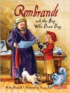 Rembrandt and the Boy Who Drew Dogs: A story about Rembrandt van Rijn: Molly Blaisdell, Nancy Lane: 9780764160974: Amazon.com: Books