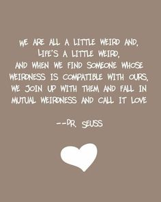Discover and share Love Dr Seuss Quotes. Explore our collection of motivational and famous quotes by authors you know and love. Crazy Love Quotes, Great Quotes, Quotes To Live By, Funny Quotes, Inspirational Quotes, Motivational Quotes, Madly In Love Quotes, Awesome Quotes, Wall Quotes