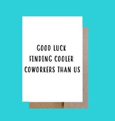 Good Luck Finding Cooler CoWorkers- Funny CoWorker Leaving Card- New Job Card- Promotion Card-Card for Boss- Funny CoWorker Card-Moving Card New Job Quotes, Good Luck Quotes, Boss Quotes, Status Quotes, Funny Leaving Cards, Funny Get Well Cards, Work Anniversary Quotes, New Job Congratulations, Leaving Quotes