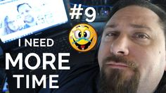 I Need More Time   Production Vlog #9