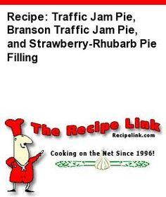 Recipe: Traffic Jam Pie, Branson Traffic Jam Pie, and Strawberry-Rhubarb Pie Filling - Recipelink.com