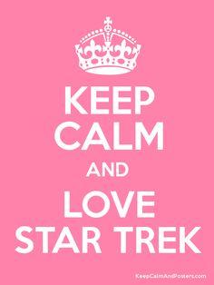 Keep calm and love Star Trek  Yep, I'll take this advice :)