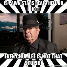 Oldman - Is Pawn Stars real? Hell no idiot! even Chumlee is not that stupid! Pawn Stars, Stupid, Tv, My Love, People, Movies, Films, Television Set, Cinema