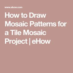 How to Draw Mosaic Patterns for a Tile Mosaic Project | eHow