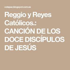 Reggio y Reyes Católicos.: CANCIÓN DE LOS DOCE DISCÍPULOS DE JESÚS