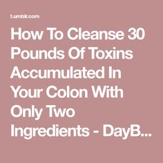 How To Cleanse 30 Pounds Of Toxins Accumulated In Your Colon With Only Two Ingredients - DayByDay Magazine Natural Cures, Natural Health, Healthy Cleanse, Healthy Eating, Clean Eating, Colon Cleansers, How To Exfoliate Skin, Weight Loss Detox, Holistic Healing