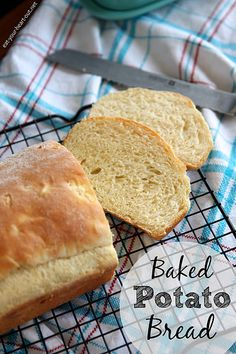 Baked Potato Bread IF YOU LOVE BREAD YOU WILL LOVE THIS ONE FOR SURE. IT IS EASY AND SO SO GOOD. MAKE IT FOR YOUR FAMILY AND DOUBLE THE RECIPE BECAUSE THEY WILL WANT MORE THEN ONE PIECE FOR SURE...ENJOY