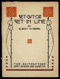Elbert Hubbard, Get out or get in line. Aurora, NY: The Roycrofters. Cover by Dard Hunter.