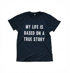 My life is based on true story • Sweatshirt • jumper • crewneck • sweater • Clothes Casual Outift for • teens • movies • girls • women • summer • fall • spring • winter • outfit ideas • hipster • dates • school • back to school • parties • Polyvores • facebook • Tumblr Teen Grunge Fashion Graphic Tee Shirt