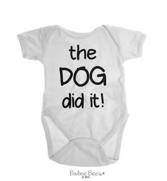 The Dog Did It  Funny baby clothes for your baby boy or baby girl. Great gift for a dog lover, our dog baby clothes designs can be changed to any color