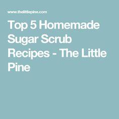 Top 5 Homemade Sugar Scrub Recipes - The Little Pine