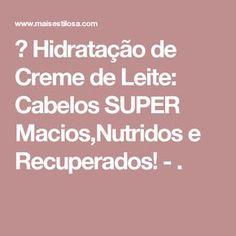 Hidratação de Creme de Leite: Cabelos SUPER Macios,Nutridos e Recuperados! - .