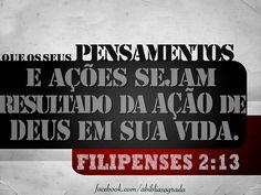 """""""pois é Deus quem efetua em vocês tanto o querer quanto o realizar, de acordo com a boa vontade dEle."""" Filipenses 2:13"""