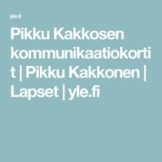 Pikku Kakkosen kommunikaatiokortit | Pikku Kakkonen | Lapset | yle.fi