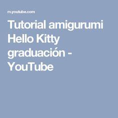 Tutorial amigurumi Hello Kitty graduación - YouTube