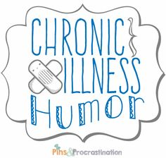 Chronic Illness Humor》 check it out pretty neat site. Especially  when you're  Chronically  Ill or Chronically  in pain. It's good to find the funny in our Frustrations!  # Fibro