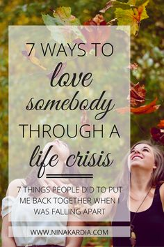 7 practical things you can do to love somebody when they're going through a major life upheaval or terrible time.  Click to read now or pin to use later. | ninakardia.com