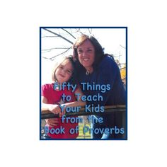 Free Download: 50 Things to Teach your Kids from the Book of Proverbs