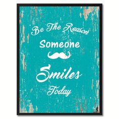 Be The Reason Someone Smiles Today Inspirational Quote Saying Gift Ideas Home Décor Wall Art