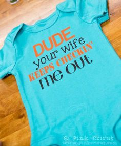I need this for him!! HEHEHE!! I think I'm going to look for some soft plain colored onesies and get some iron on stuff for the cricket machine and make him some cute ones with different funny sayings I find!! :)