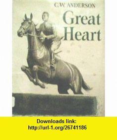 Great heart C. W Anderson ,   ,  , ASIN: B0007E1QGQ , tutorials , pdf , ebook , torrent , downloads , rapidshare , filesonic , hotfile , megaupload , fileserve