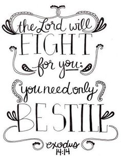 The Lord will FIGHT for you; you need only BE STILL ...