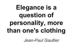 You can be elegant without wearing expensive clothes or make up.