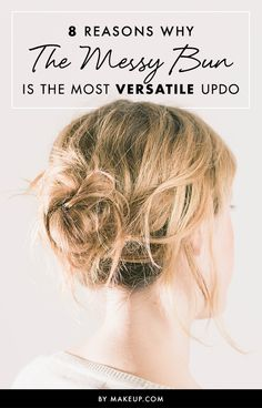 The messy bun is one of our favorite hairstyles of all time and can be worn for almost any occasion. Here are our favorite reasons for loving this updo!