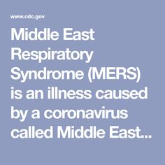 Middle East Respiratory Syndrome (MERS) is an illness caused by a coronavirus called Middle East Respiratory Syndrome Coronavirus (MERS-CoV). Shortness Of Breath, Health Department, Middle East