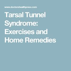 Tarsal Tunnel Syndrome: Exercises and Home Remedies