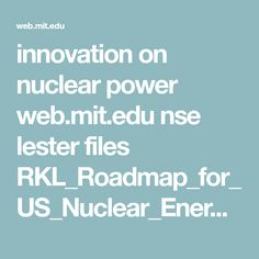 innovation on nuclear power    web.mit.edu nse lester files RKL_Roadmap_for_US_Nuclear_Energy_Innovation.pdf