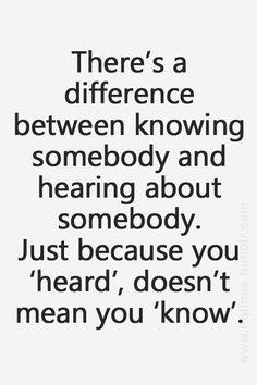 .Just because you heard doesn't mean you know