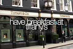 Have breakfast at Tiffany's.