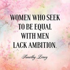 6 Inspiring Quotes Only Women Will Understand: Inspiring quotes never get old.