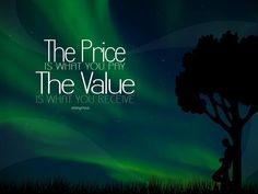 The Price is What you pay The Value is what you receive