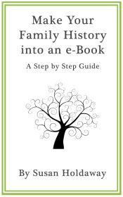 Make Your Family History into an eBook: A Step by Step Guide - explains about different formats, free software etc.