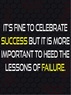 It's fine to celebrate success but it is more important to heed the lessons of failure. -Bill Gates