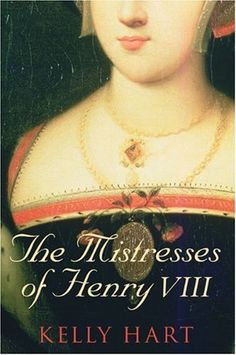 The Mistresses of Henry VIII by Kelly Hart, http://www.amazon.com/dp/075245496X/ref=cm_sw_r_pi_dp_gq-Mpb0JSCDNR